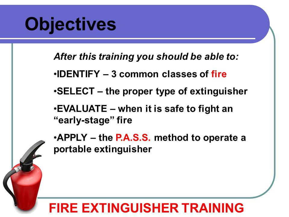 Objectives FIRE EXTINGUISHER TRAINING