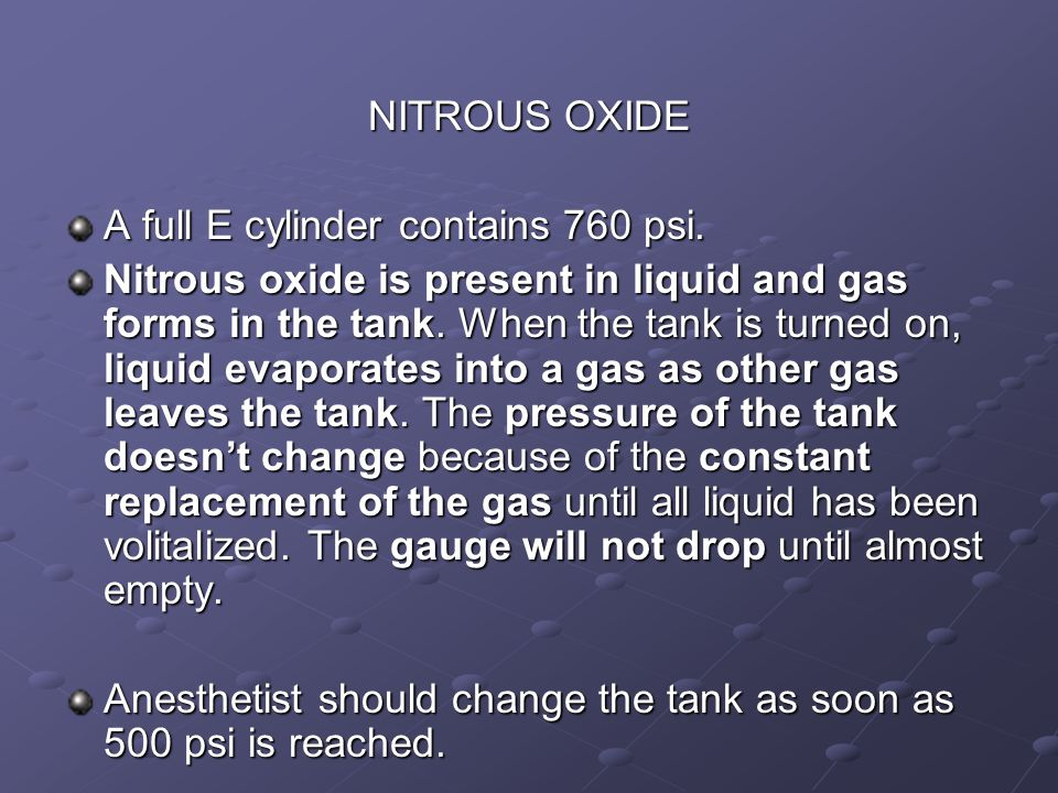 NITROUS OXIDE A full E cylinder contains 760 psi.