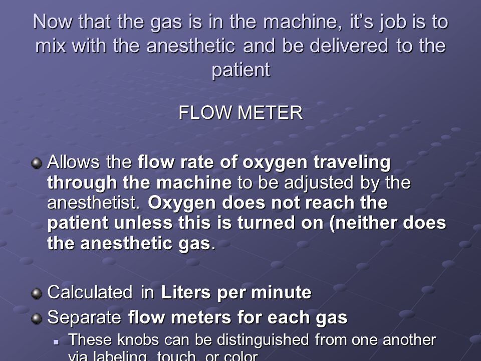 Now that the gas is in the machine, it's job is to mix with the anesthetic and be delivered to the patient