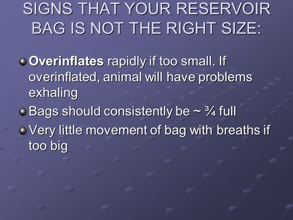 SIGNS THAT YOUR RESERVOIR BAG IS NOT THE RIGHT SIZE: