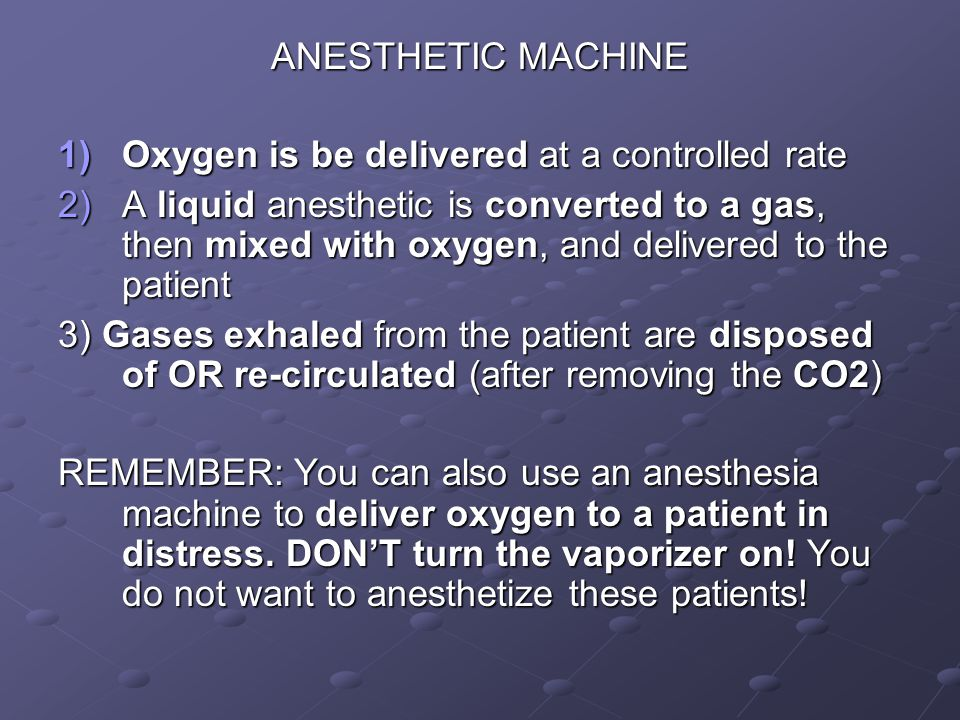 ANESTHETIC MACHINE Oxygen is be delivered at a controlled rate.