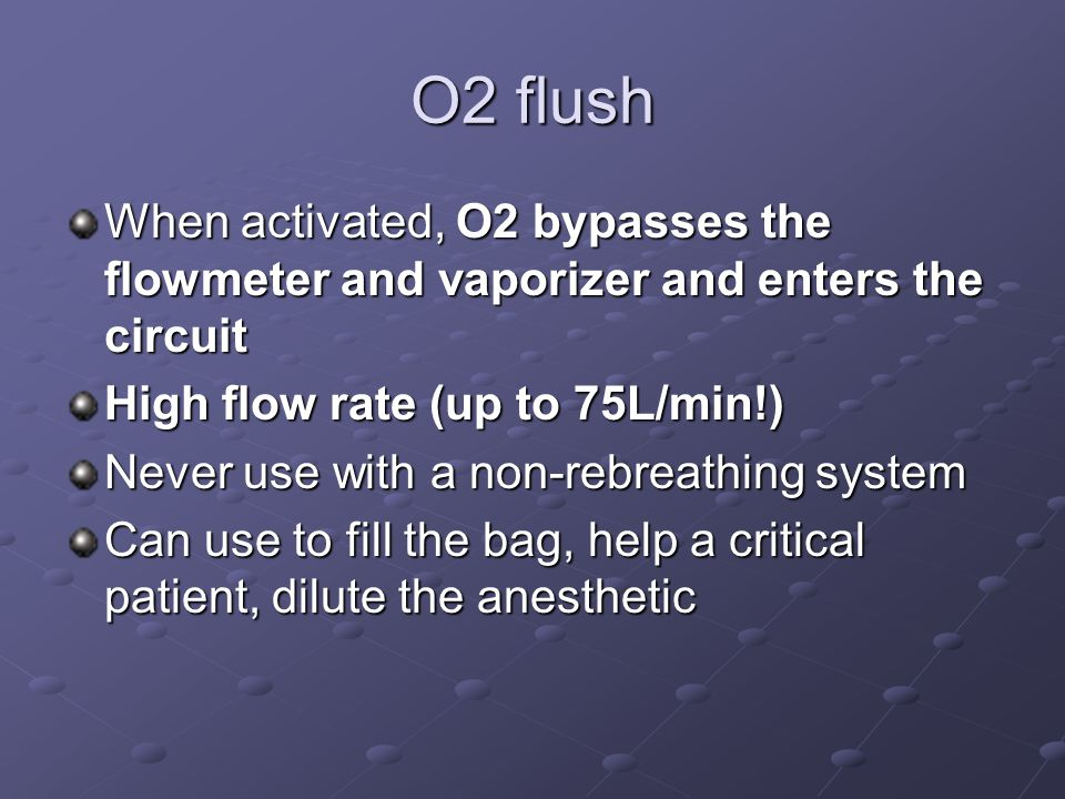 O2 flush When activated, O2 bypasses the flowmeter and vaporizer and enters the circuit. High flow rate (up to 75L/min!)