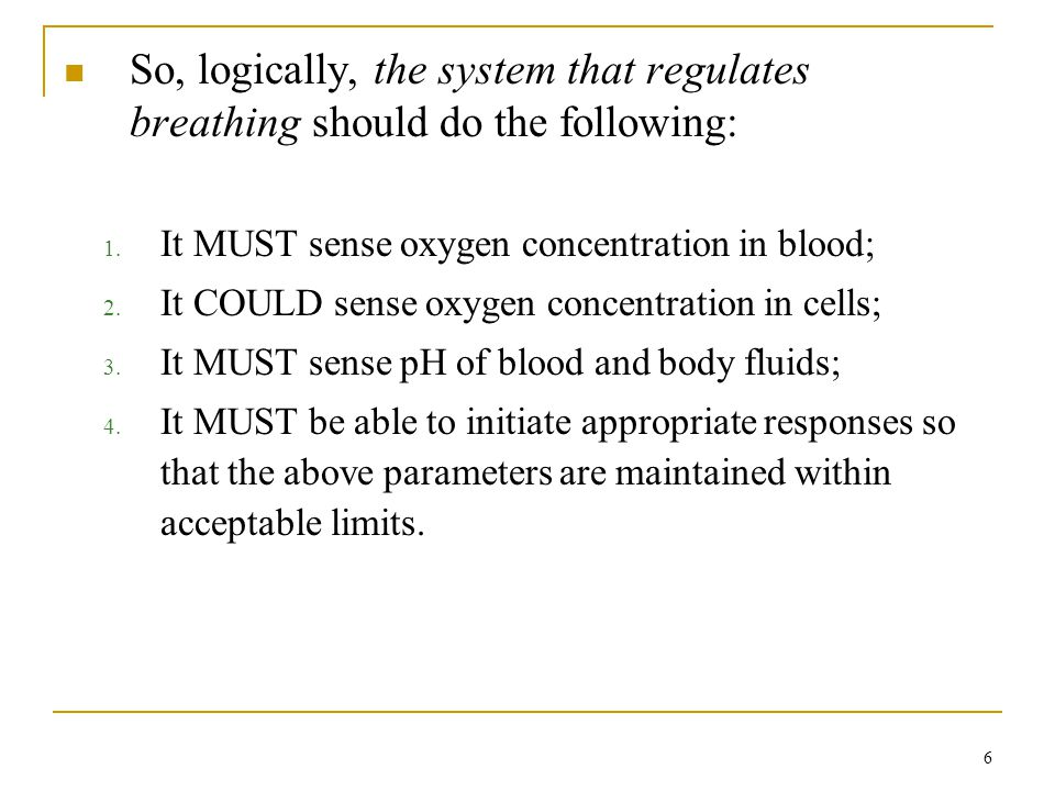 So, logically, the system that regulates breathing should do the following: