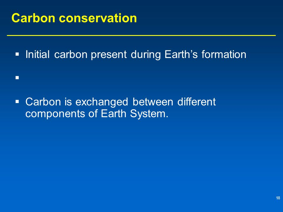Carbon conservation Initial carbon present during Earth's formation