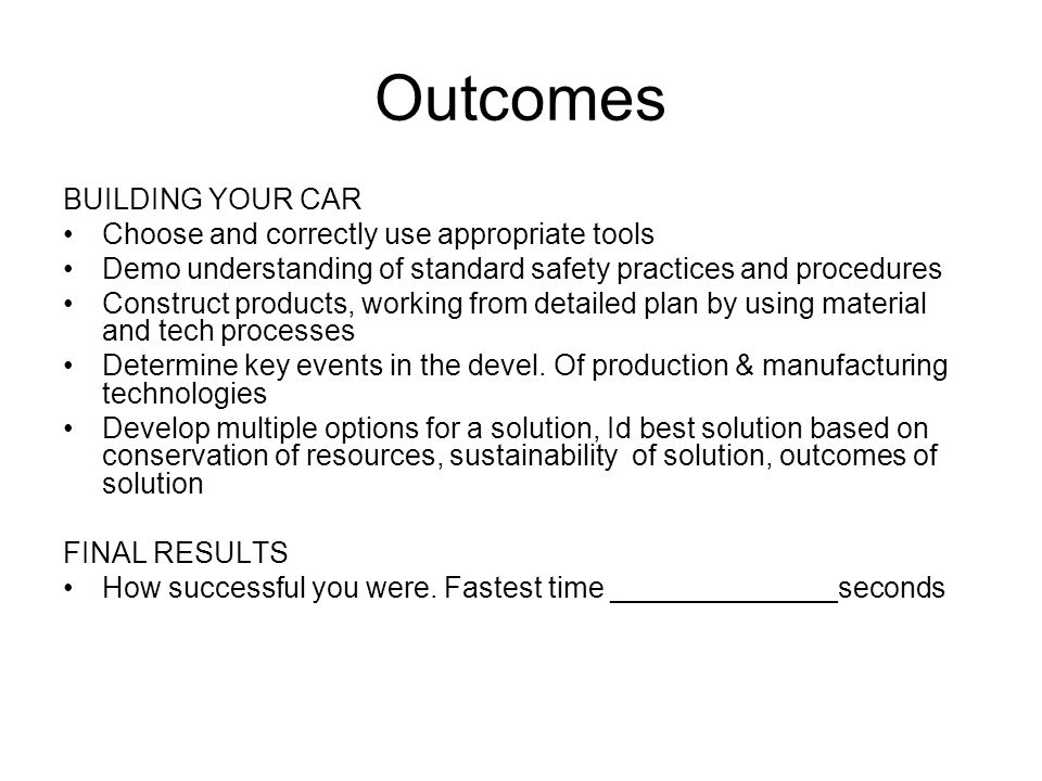 Outcomes BUILDING YOUR CAR Choose and correctly use appropriate tools