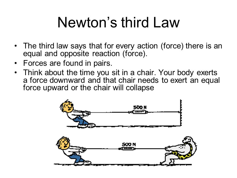 Newton's third Law The third law says that for every action (force) there is an equal and opposite reaction (force).