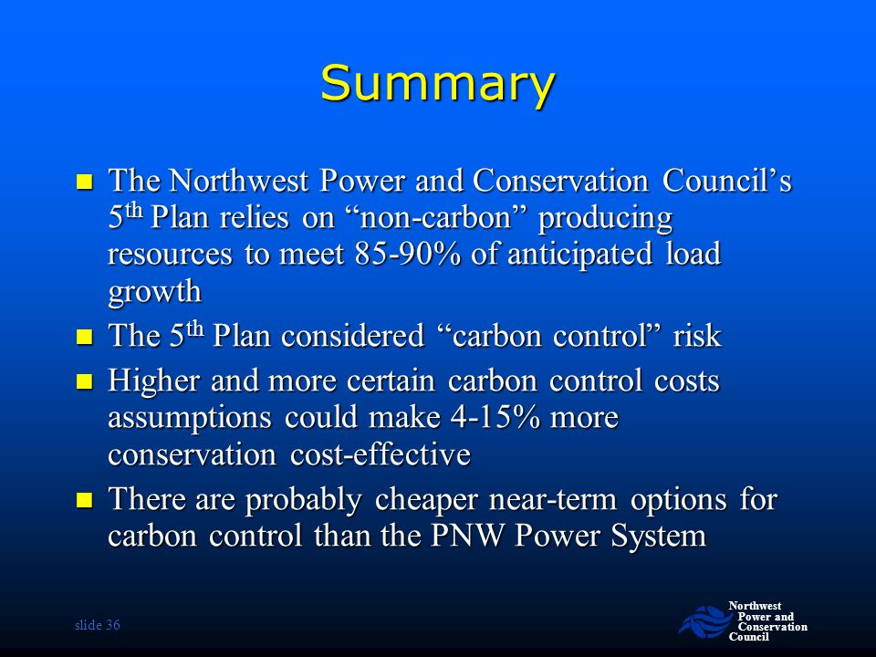 Summary The Northwest Power and Conservation Council's 5th Plan relies on non-carbon producing resources to meet 85-90% of anticipated load growth.