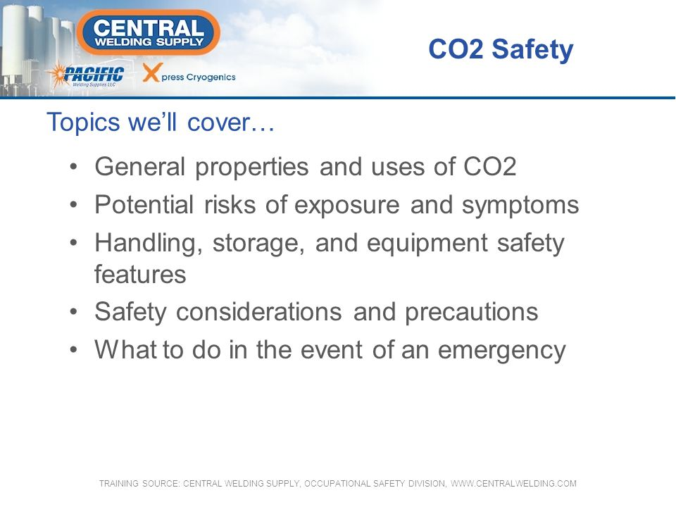 CO2 Safety Topics we'll cover… General properties and uses of CO2