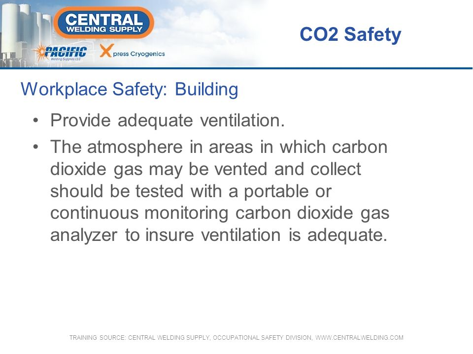 CO2 Safety Workplace Safety: Building Provide adequate ventilation.