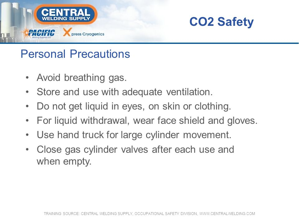 CO2 Safety Personal Precautions Avoid breathing gas.
