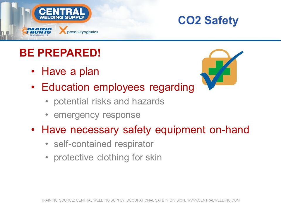 CO2 Safety BE PREPARED! Have a plan Education employees regarding
