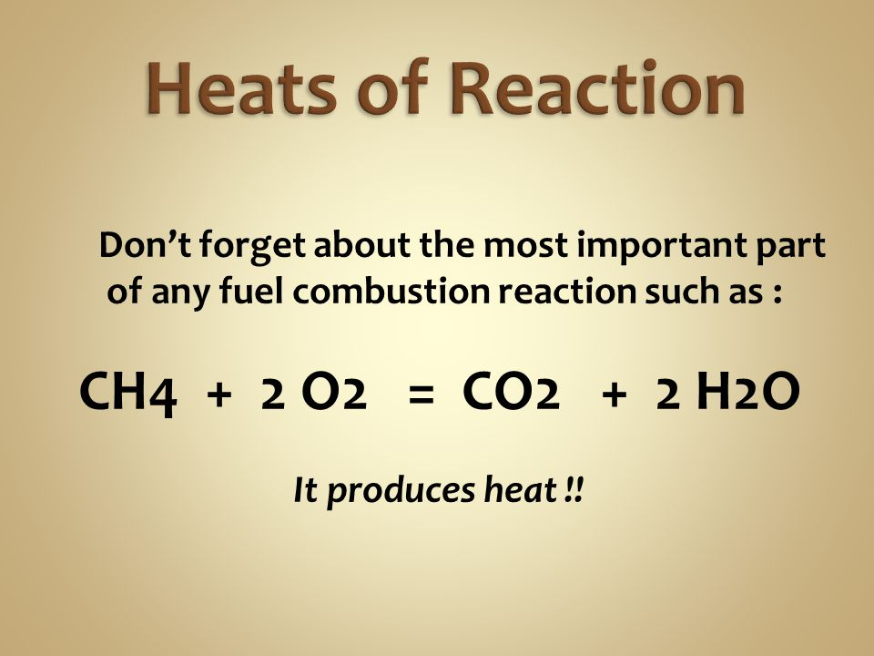 Heats of Reaction CH4 + 2 O2 = CO2 + 2 H2O