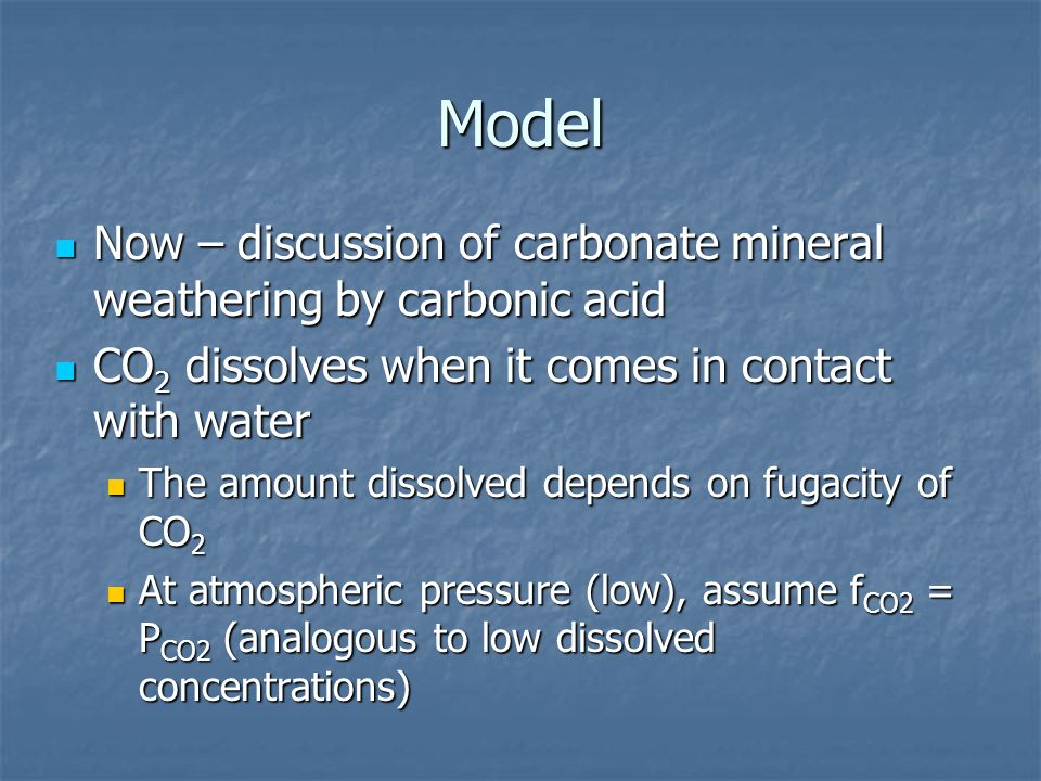 Model Now – discussion of carbonate mineral weathering by carbonic acid. CO2 dissolves when it comes in contact with water.