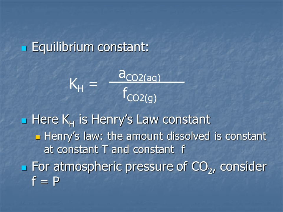 aCO2(aq) KH = fCO2(g) Equilibrium constant: