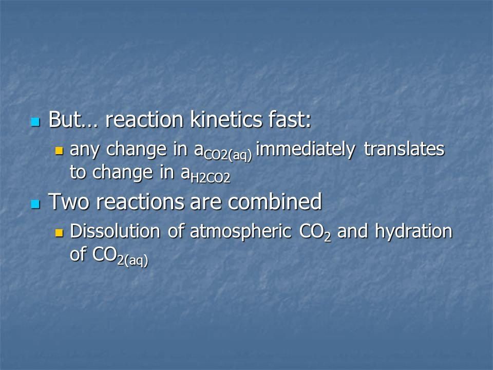 But… reaction kinetics fast: