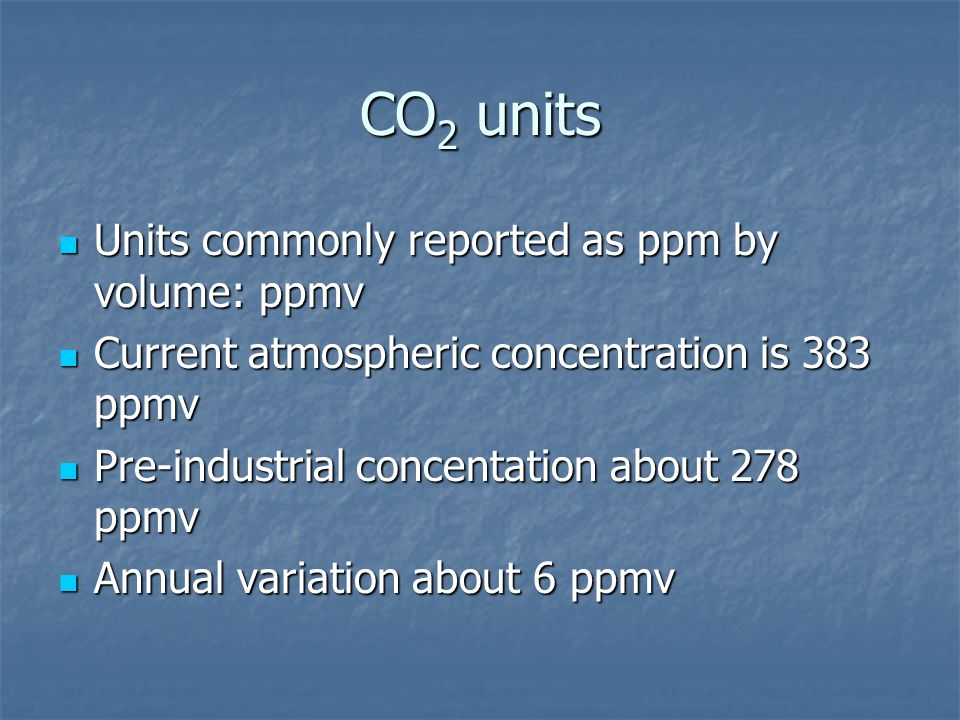CO2 units Units commonly reported as ppm by volume: ppmv