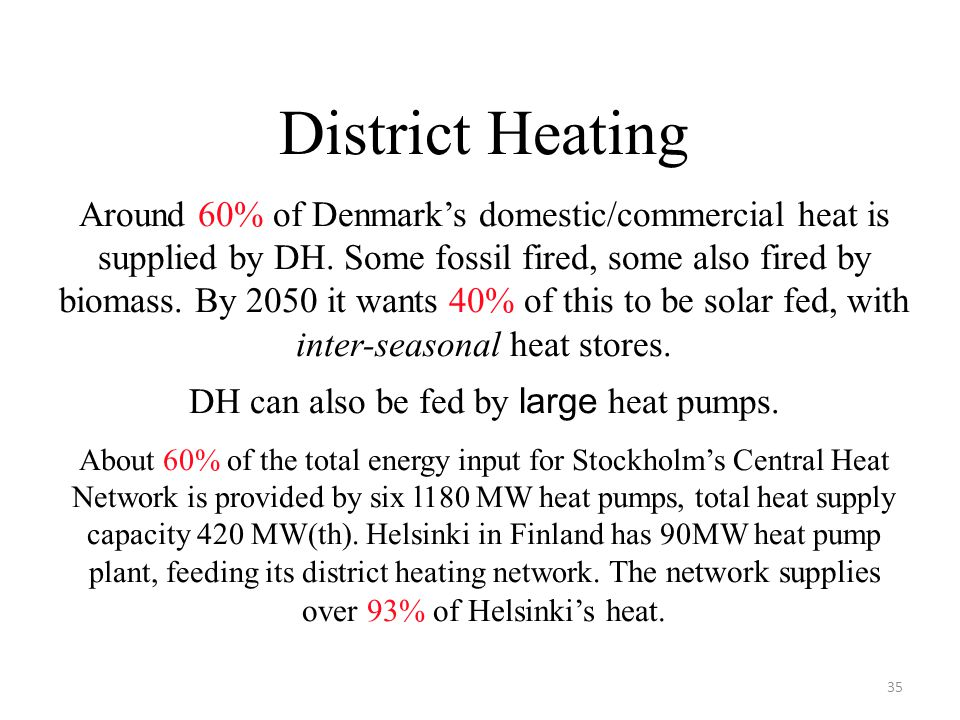 District Heating Around 60% of Denmark's domestic/commercial heat is supplied by DH.