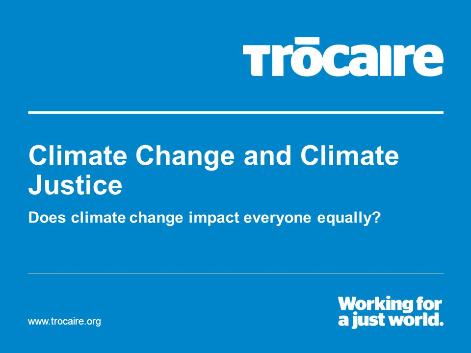 Climate Change and Climate Justice Does climate change impact everyone equally