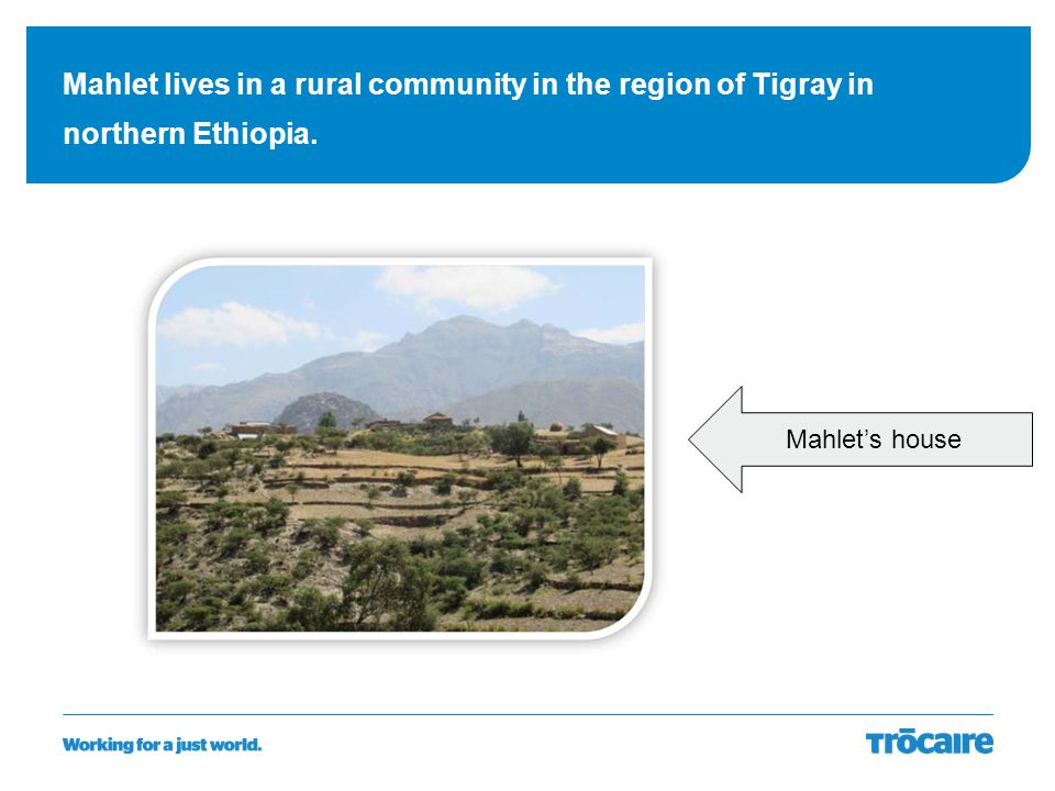 Mahlet lives in a rural community in the region of Tigray in northern Ethiopia.