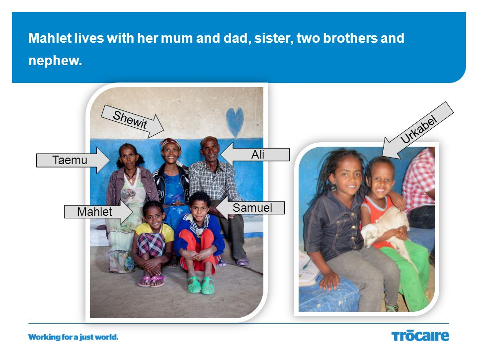 Mahlet lives with her mum and dad, sister, two brothers and nephew.