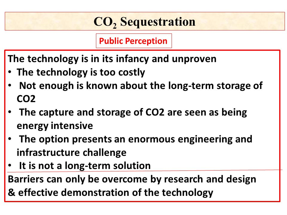 CO2 Sequestration The technology is in its infancy and unproven