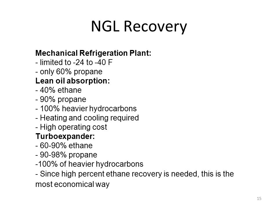 NGL Recovery Mechanical Refrigeration Plant: - limited to -24 to -40 F