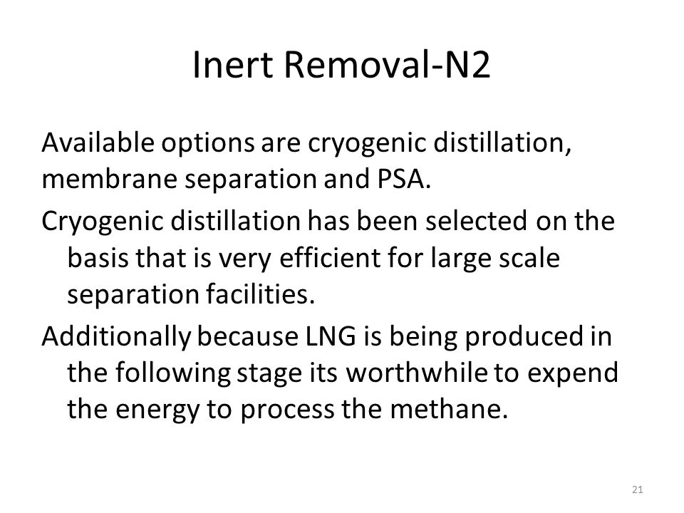 Inert Removal-N2 Available options are cryogenic distillation, membrane separation and PSA.