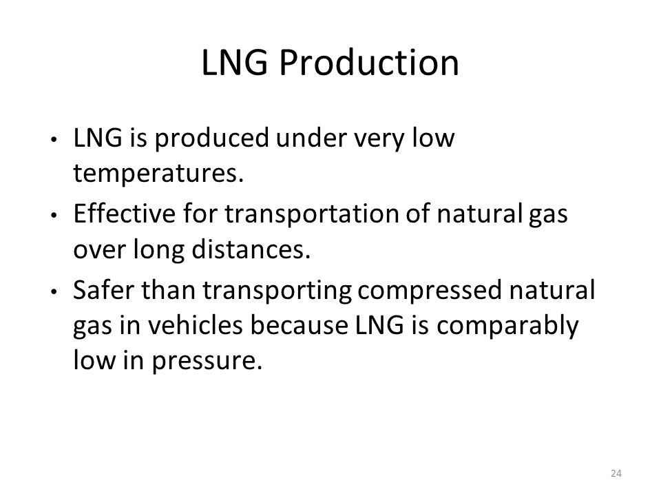 LNG Production LNG is produced under very low temperatures.