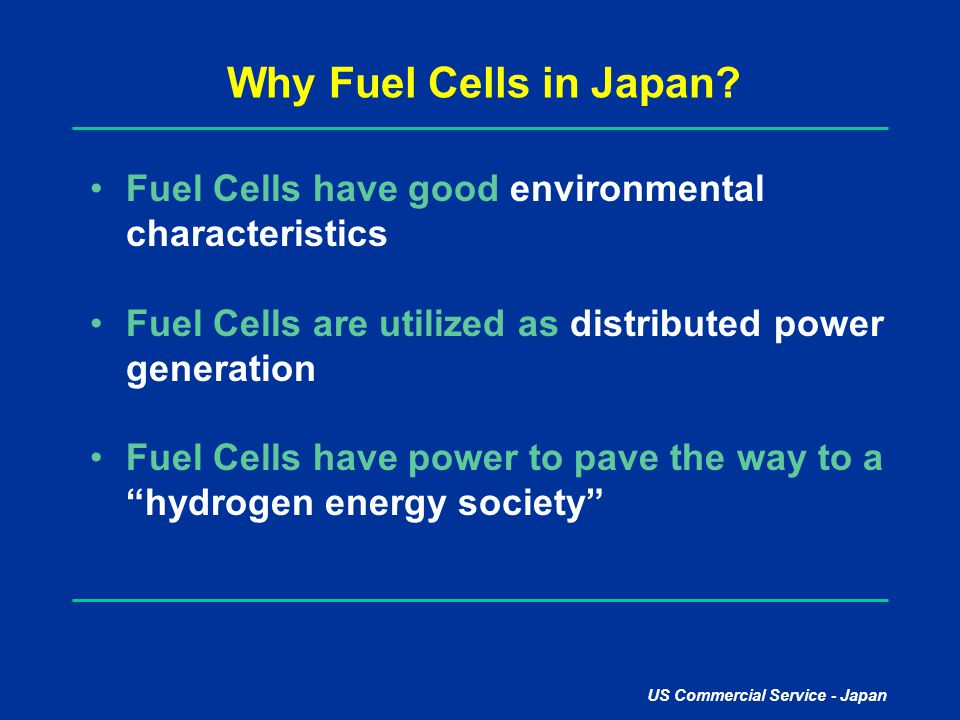 Why Fuel Cells in Japan Fuel Cells have good environmental characteristics. Fuel Cells are utilized as distributed power generation.