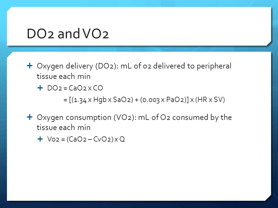 DO2 and VO2 Oxygen delivery (DO2): mL of o2 delivered to peripheral tissue each min. DO2 = CaO2 x CO.