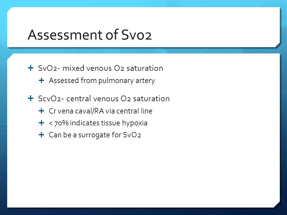 Assessment of Svo2 SvO2- mixed venous O2 saturation
