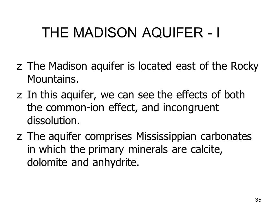 THE MADISON AQUIFER - I The Madison aquifer is located east of the Rocky Mountains.