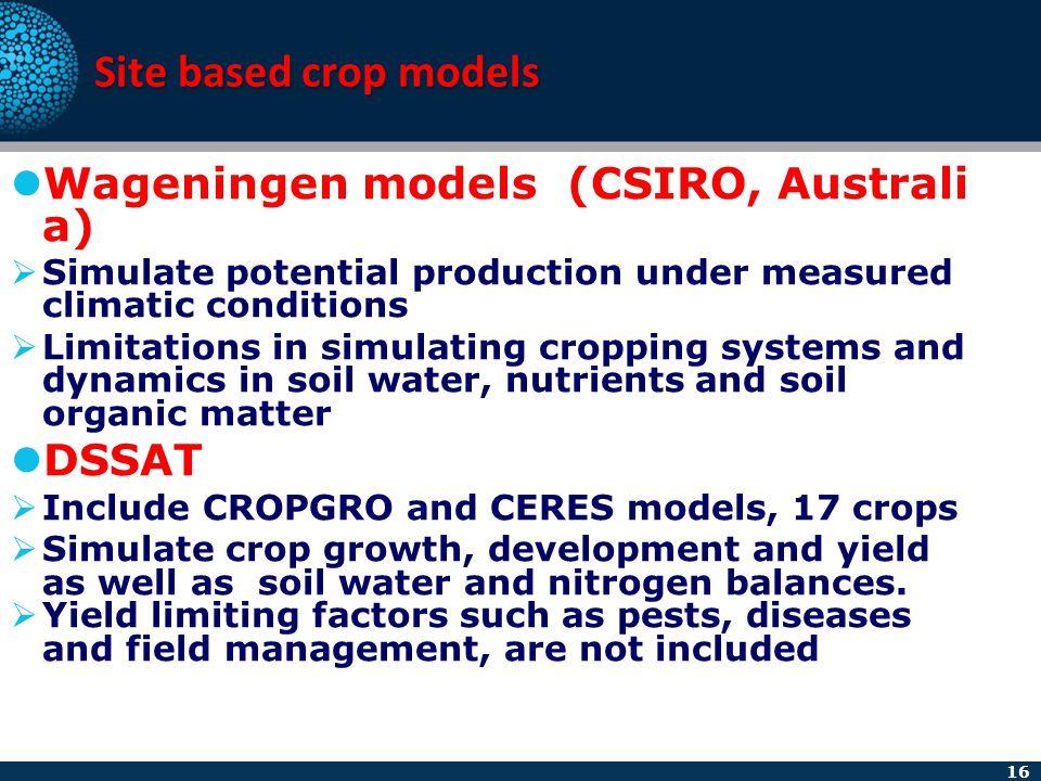 Site based crop models Wageningen models (CSIRO, Australia) DSSAT