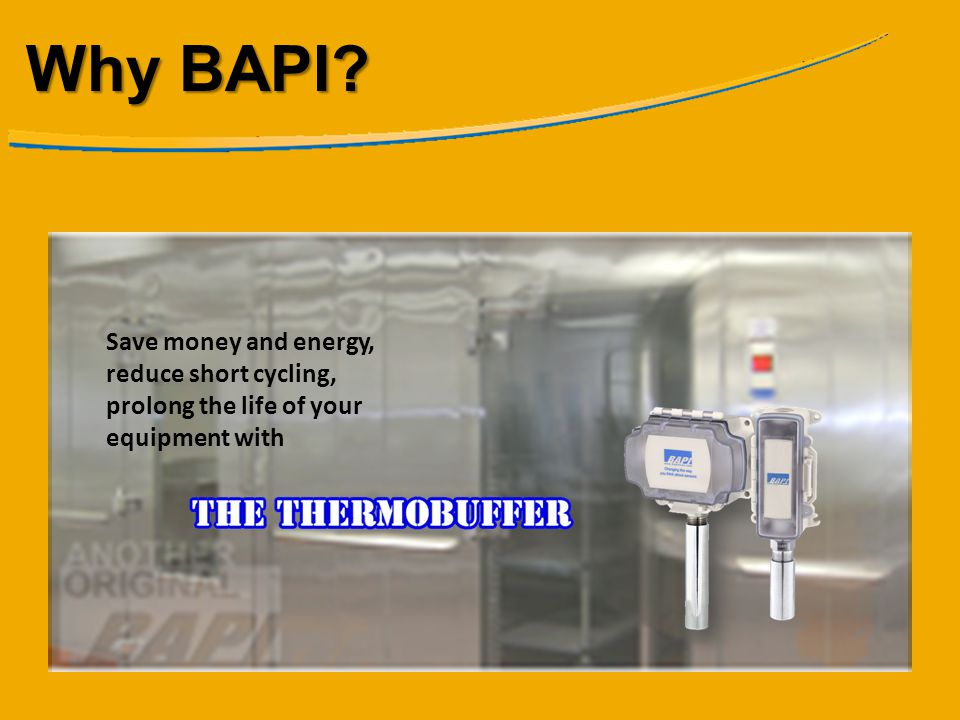 Why BAPI Save money and energy, reduce short cycling, prolong the life of your equipment with
