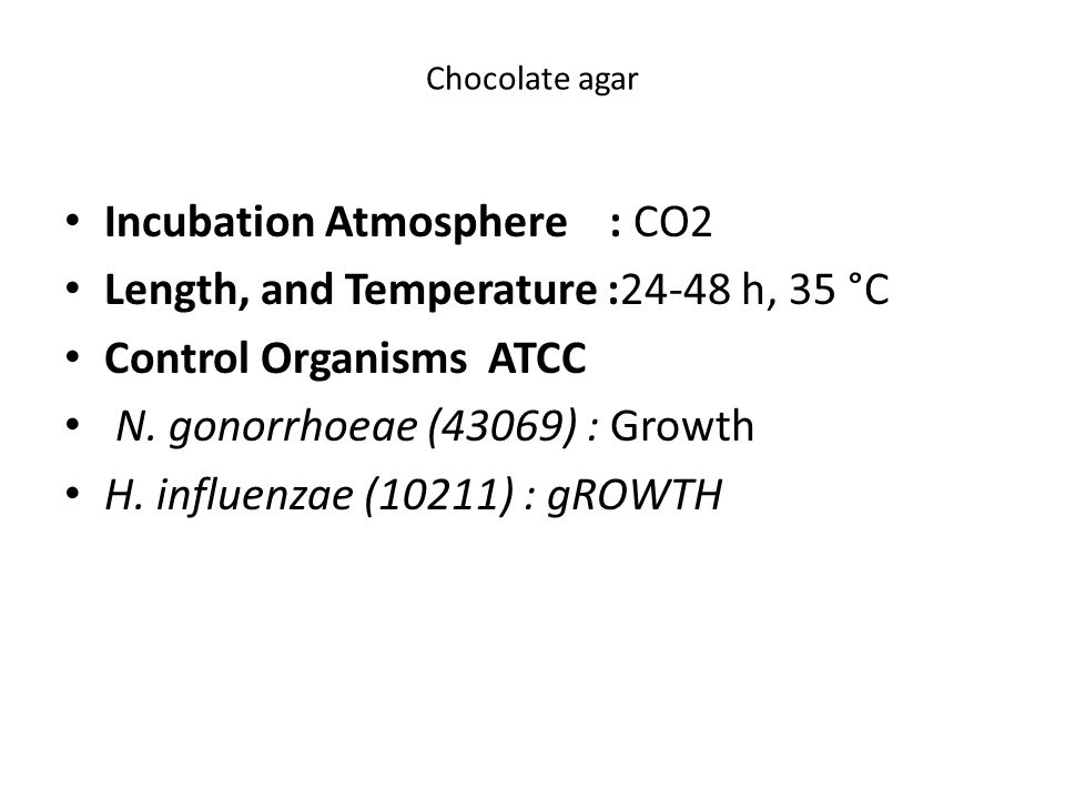 Incubation Atmosphere : CO2 Length, and Temperature :24-48 h, 35 °C