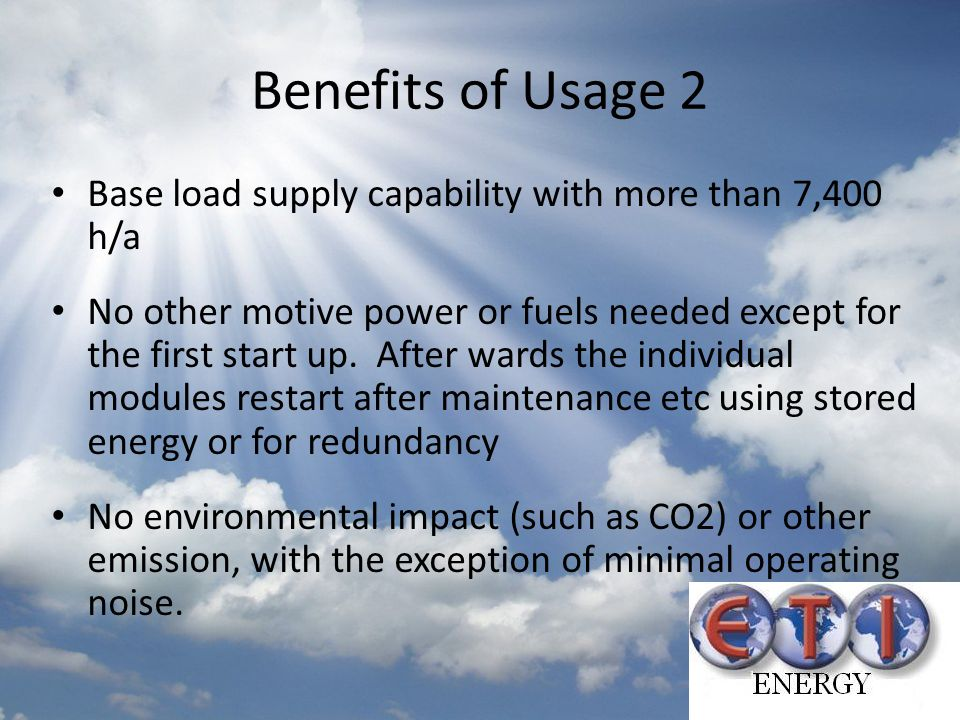 Benefits of Usage 2 Base load supply capability with more than 7,400 h/a.