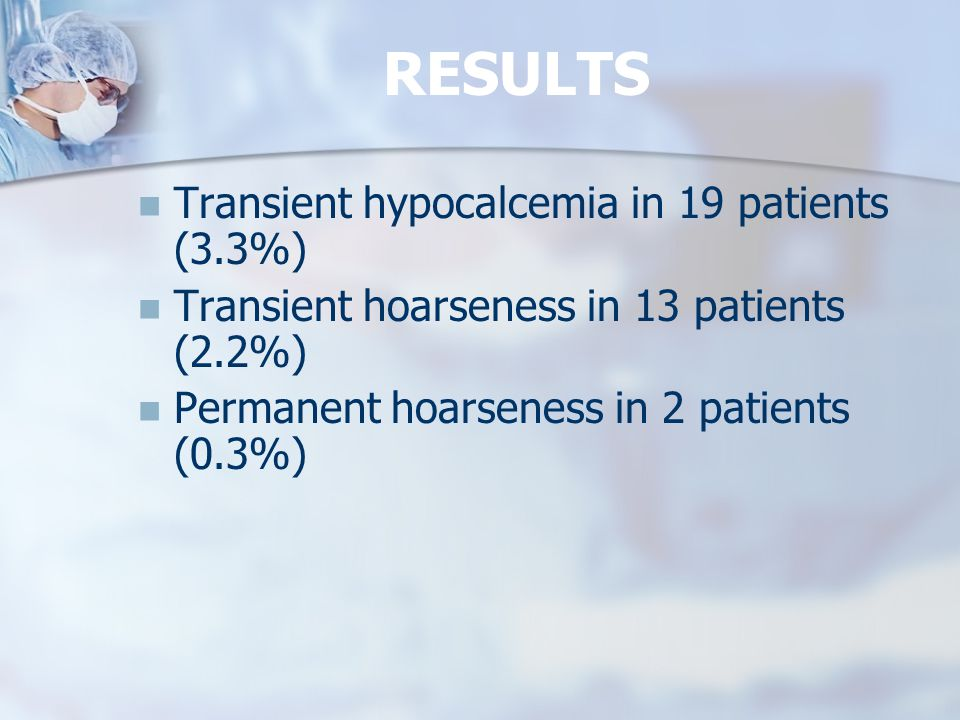 RESULTS Transient hypocalcemia in 19 patients (3.3%)