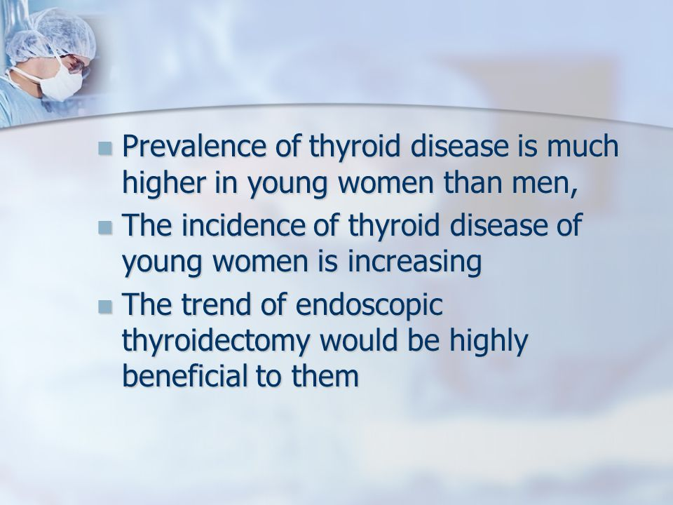 Prevalence of thyroid disease is much higher in young women than men,