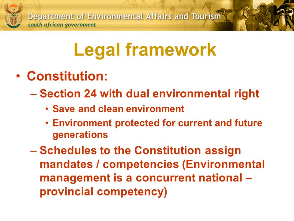 Legal framework Constitution: Section 24 with dual environmental right