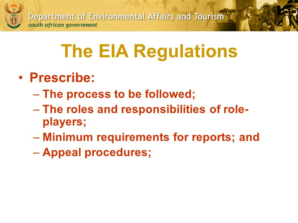 The EIA Regulations Prescribe: The process to be followed;