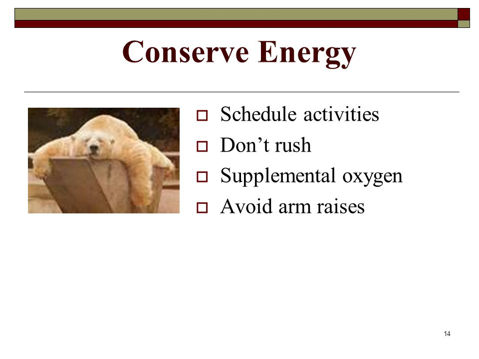 Conserve Energy Schedule activities Don't rush Supplemental oxygen