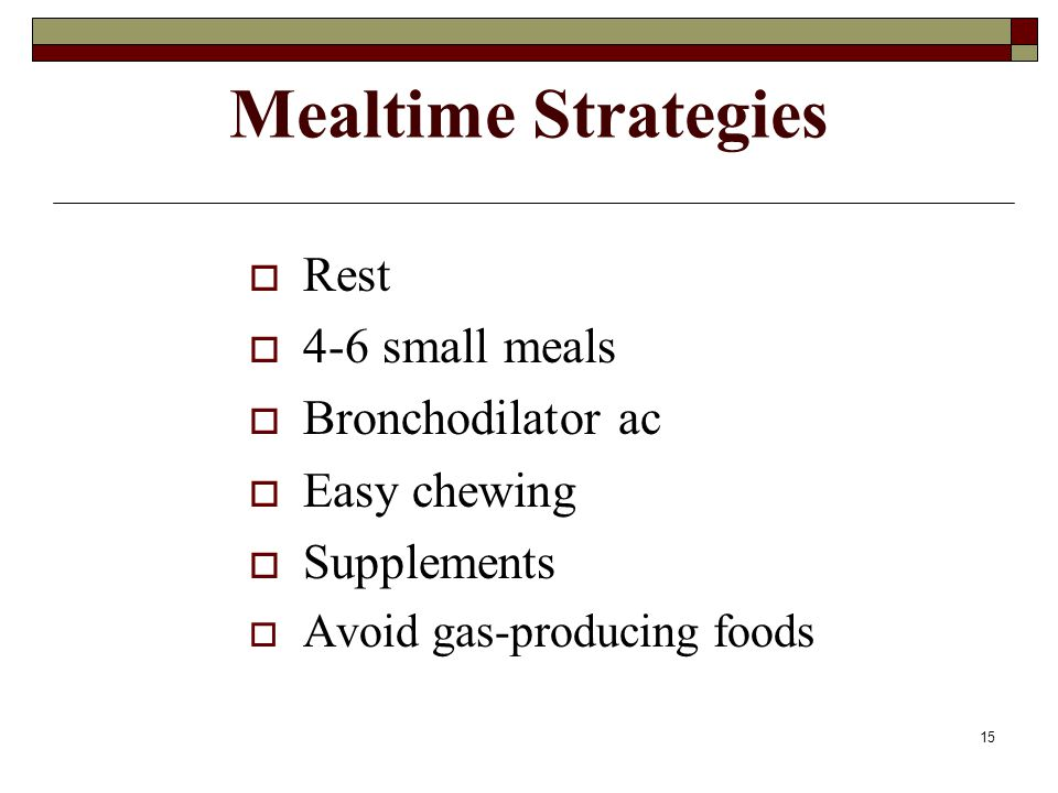 Mealtime Strategies Rest 4-6 small meals Bronchodilator ac