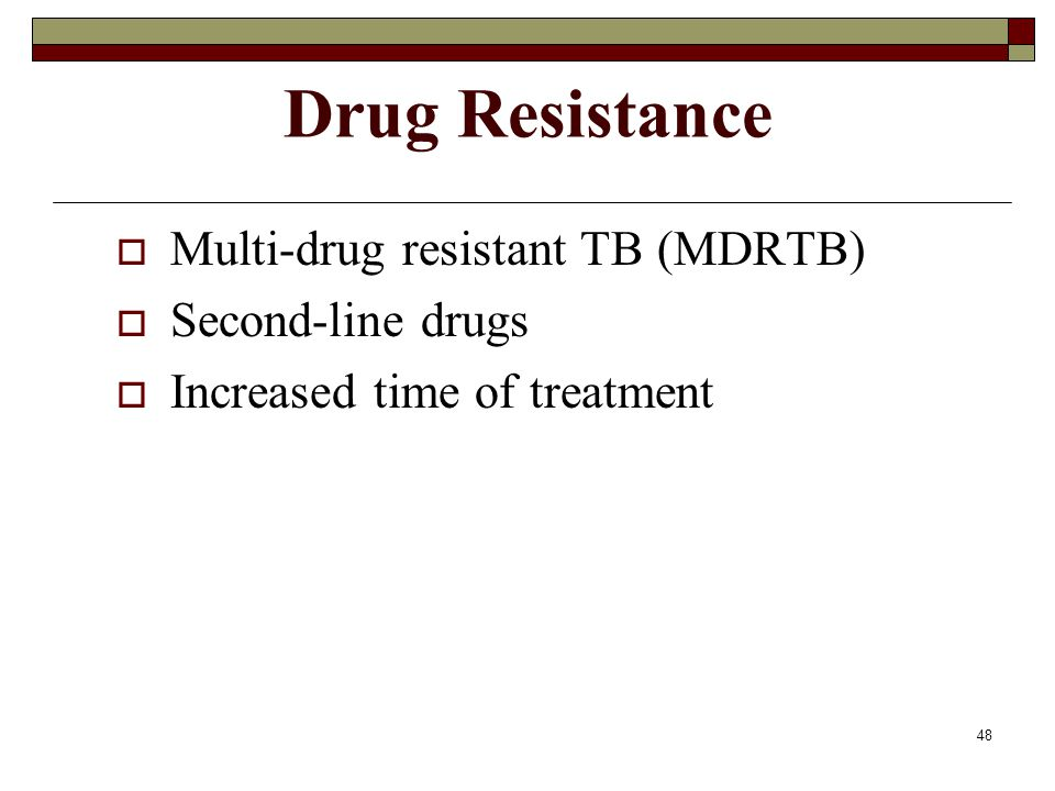 Drug Resistance Multi-drug resistant TB (MDRTB) Second-line drugs