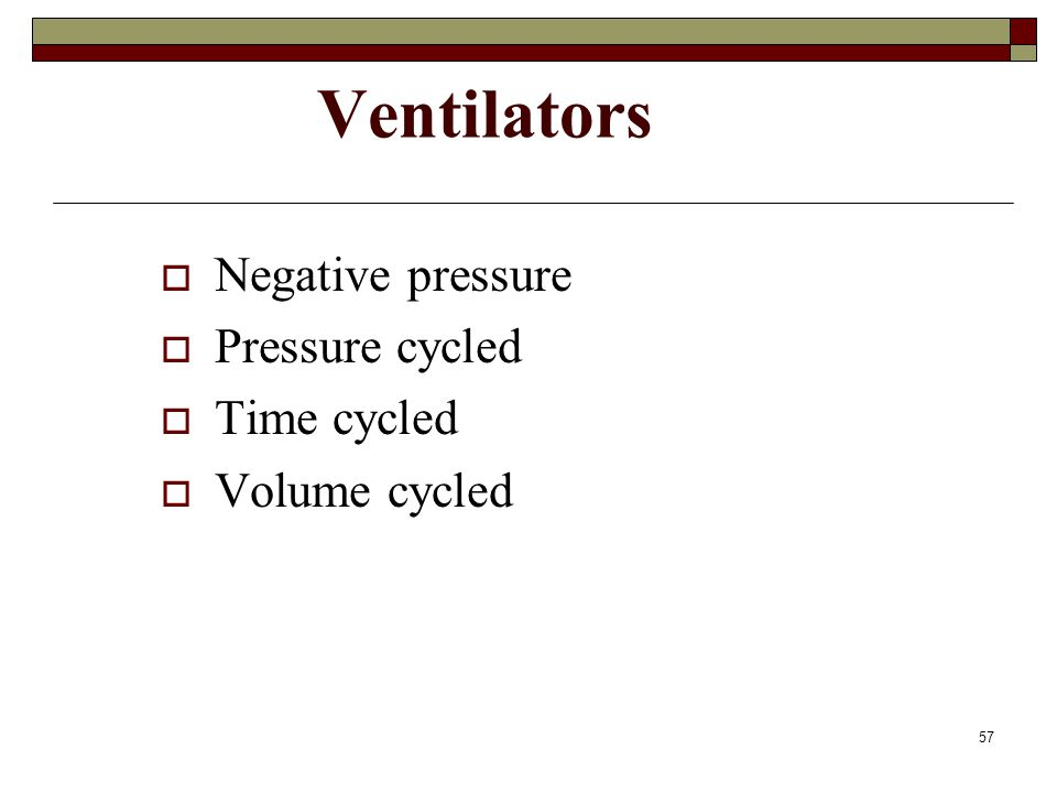 Ventilators Negative pressure Pressure cycled Time cycled