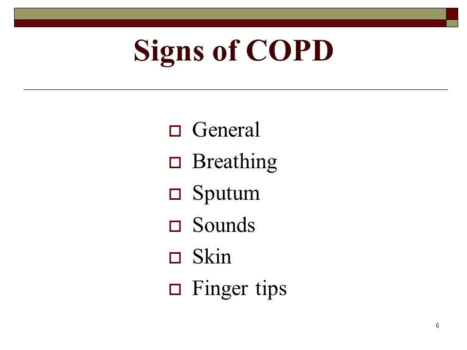 Signs of COPD General Breathing Sputum Sounds Skin Finger tips