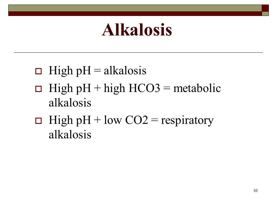 Alkalosis High pH = alkalosis