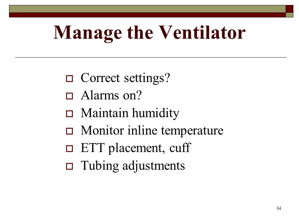 Manage the Ventilator Correct settings Alarms on Maintain humidity