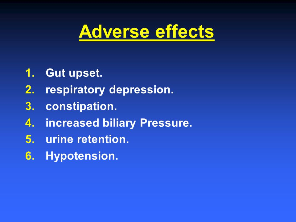 Adverse effects Gut upset. respiratory depression. constipation.