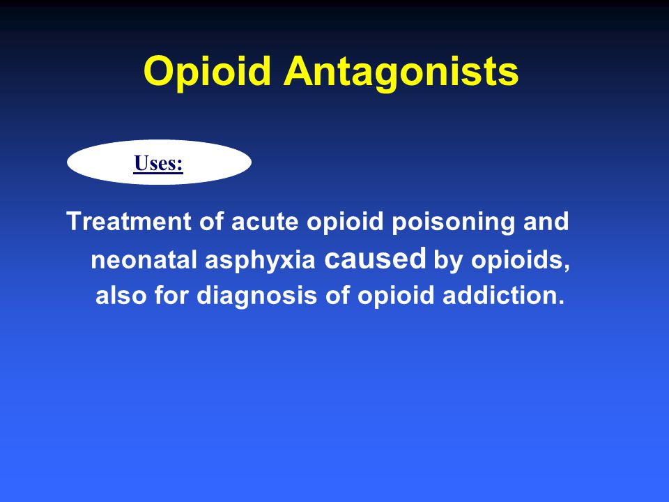 Opioid Antagonists Uses: Treatment of acute opioid poisoning and neonatal asphyxia caused by opioids, also for diagnosis of opioid addiction.