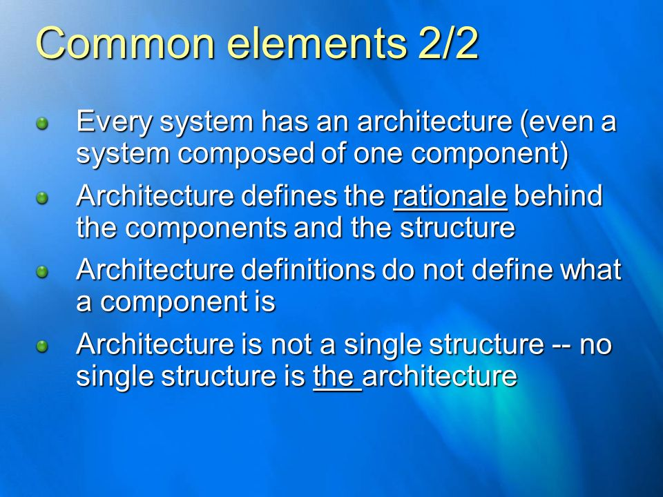 Common elements 2/2 Every system has an architecture, even if it is not formally spec'ed out .